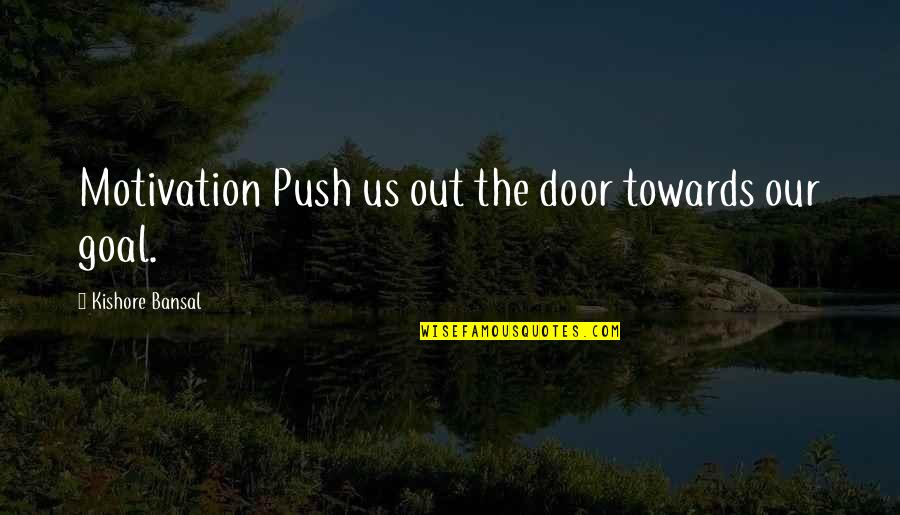 Retirement Banners Quotes By Kishore Bansal: Motivation Push us out the door towards our