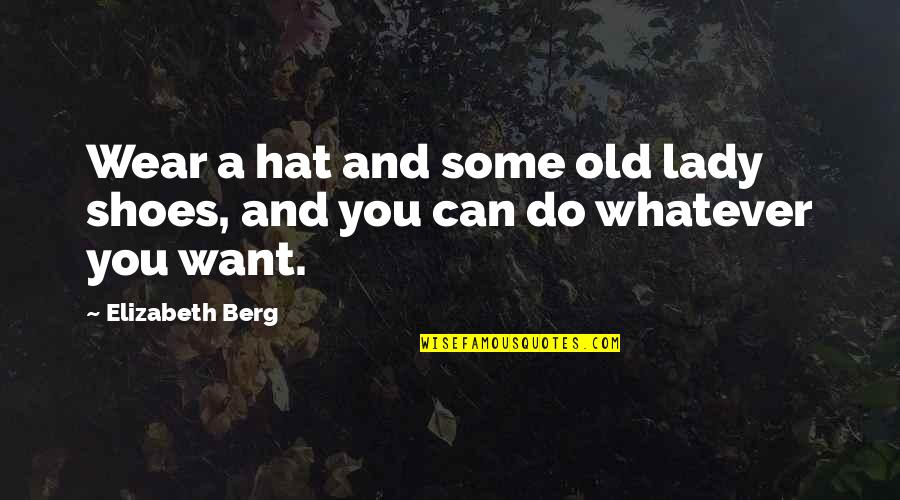 Retirement Happiness Quotes By Elizabeth Berg: Wear a hat and some old lady shoes,