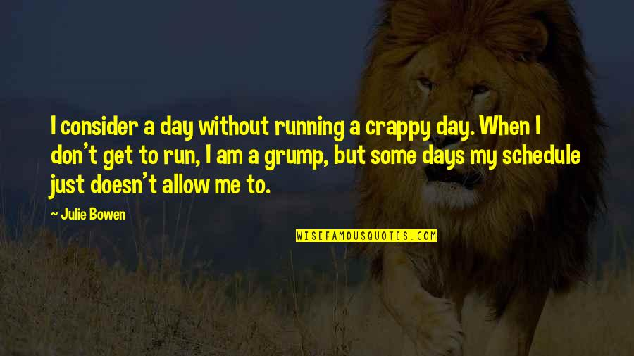 Retirement Happiness Quotes By Julie Bowen: I consider a day without running a crappy