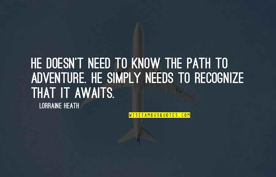 Retirement Happiness Quotes By Lorraine Heath: He doesn't need to know the path to
