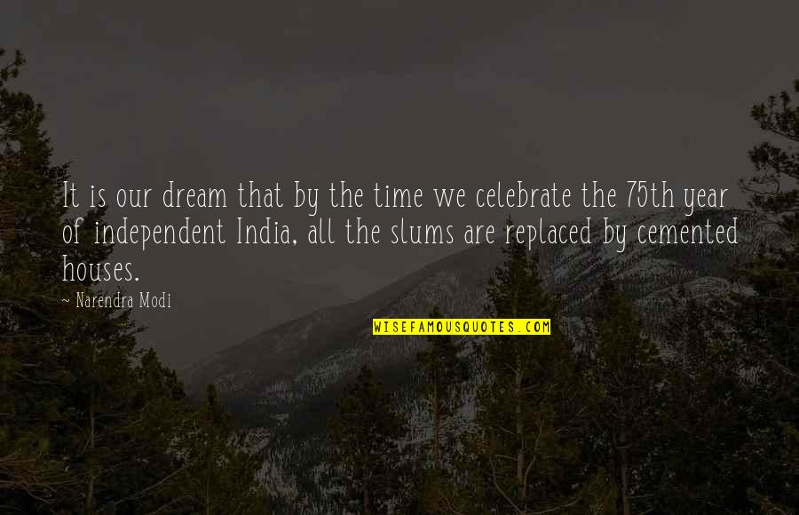 Retirement Slideshow Quotes By Narendra Modi: It is our dream that by the time