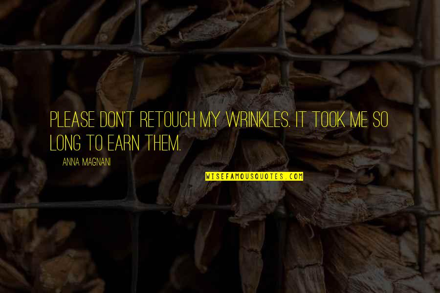 Retouch Quotes By Anna Magnani: Please don't retouch my wrinkles. It took me