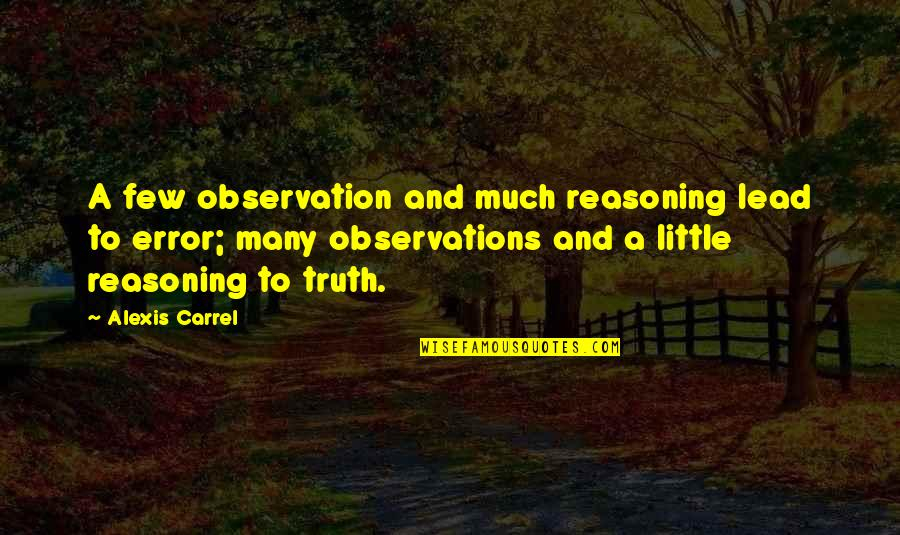 Retreat Bible Quotes By Alexis Carrel: A few observation and much reasoning lead to