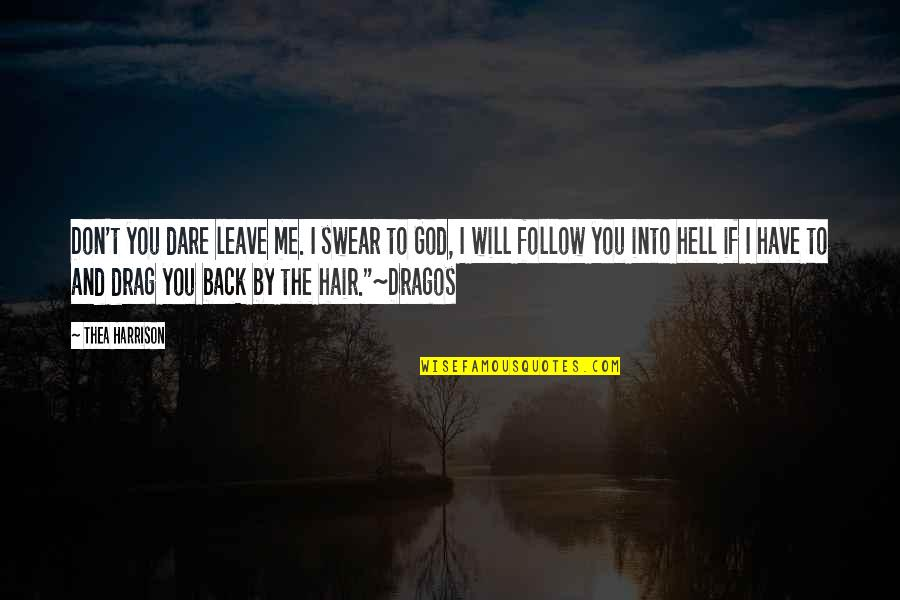 Retreat Bible Quotes By Thea Harrison: Don't you dare leave me. I swear to
