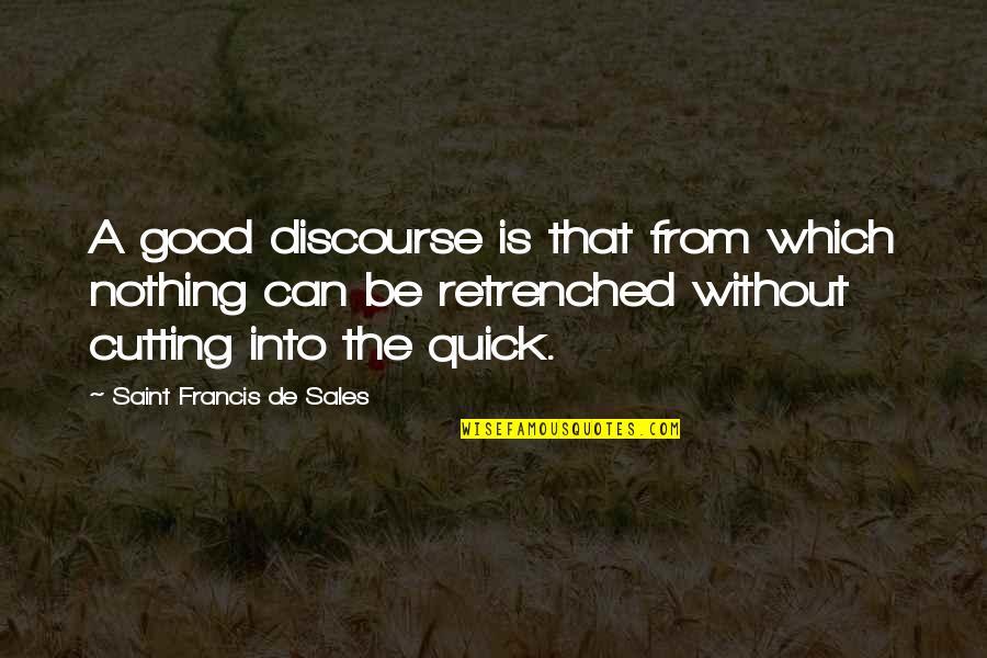 Retrenched Quotes By Saint Francis De Sales: A good discourse is that from which nothing