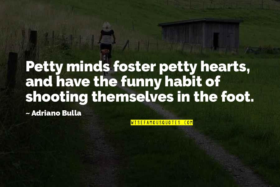 Retribution Quotes By Adriano Bulla: Petty minds foster petty hearts, and have the