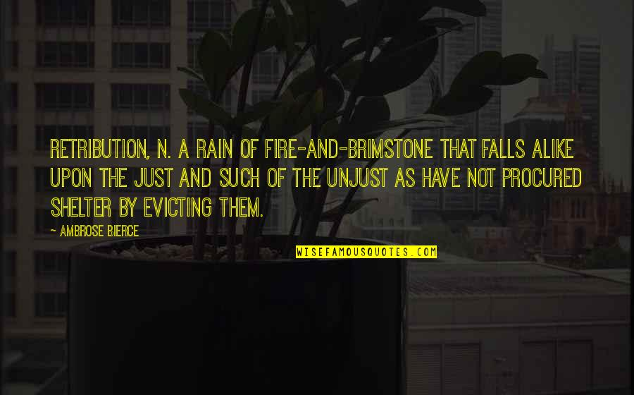 Retribution Quotes By Ambrose Bierce: RETRIBUTION, n. A rain of fire-and-brimstone that falls