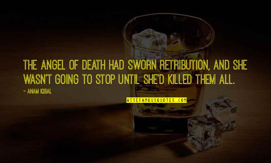 Retribution Quotes By Anam Iqbal: The Angel of Death had sworn retribution, and
