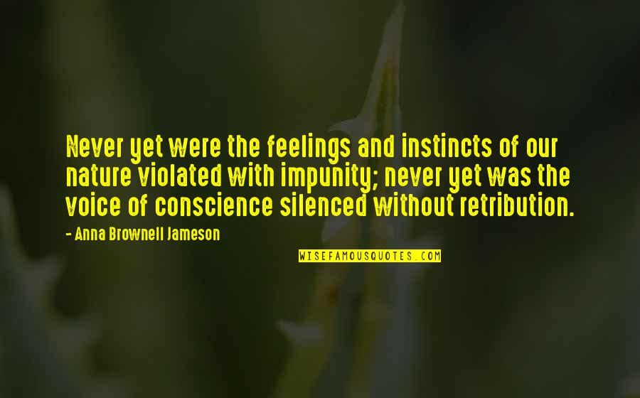 Retribution Quotes By Anna Brownell Jameson: Never yet were the feelings and instincts of