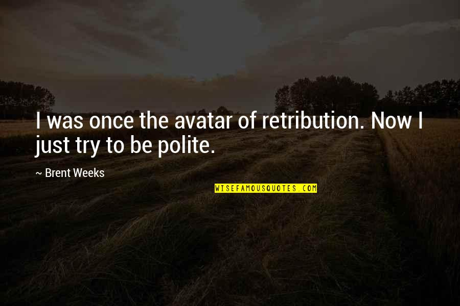 Retribution Quotes By Brent Weeks: I was once the avatar of retribution. Now