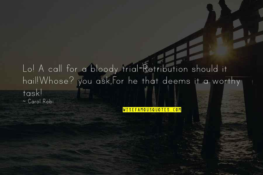Retribution Quotes By Carol Robi: Lo! A call for a bloody trial-Retribution should