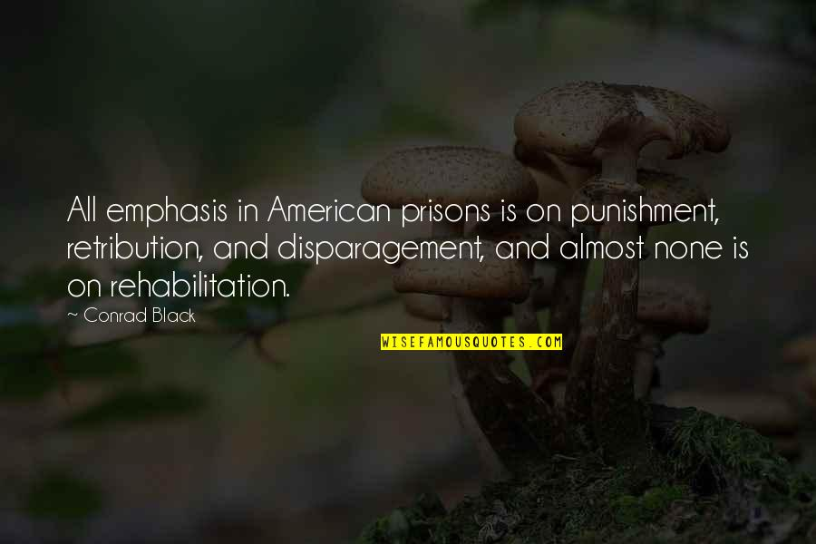 Retribution Quotes By Conrad Black: All emphasis in American prisons is on punishment,