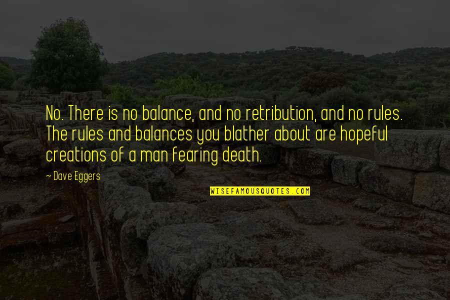Retribution Quotes By Dave Eggers: No. There is no balance, and no retribution,