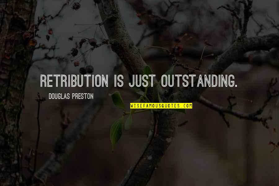 Retribution Quotes By Douglas Preston: Retribution is just outstanding.