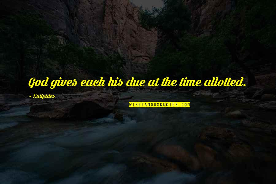Retribution Quotes By Euripides: God gives each his due at the time