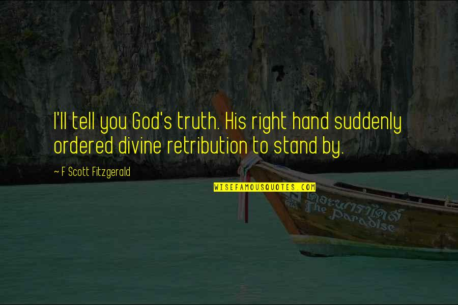 Retribution Quotes By F Scott Fitzgerald: I'll tell you God's truth. His right hand