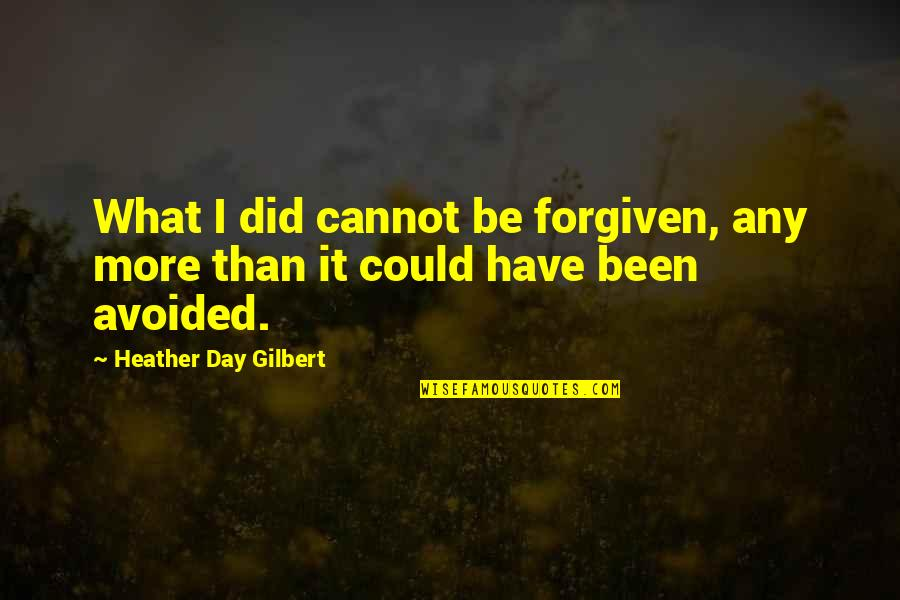 Retribution Quotes By Heather Day Gilbert: What I did cannot be forgiven, any more