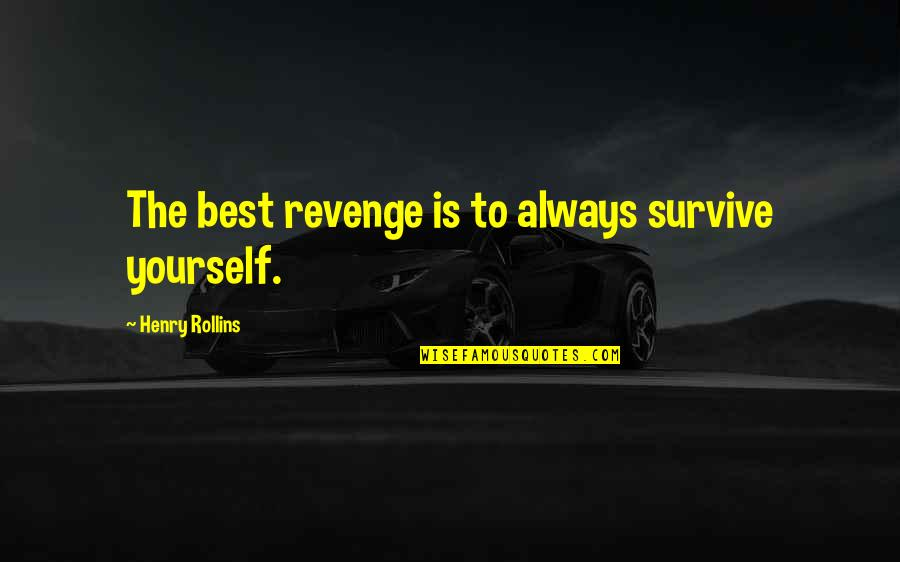 Retribution Quotes By Henry Rollins: The best revenge is to always survive yourself.