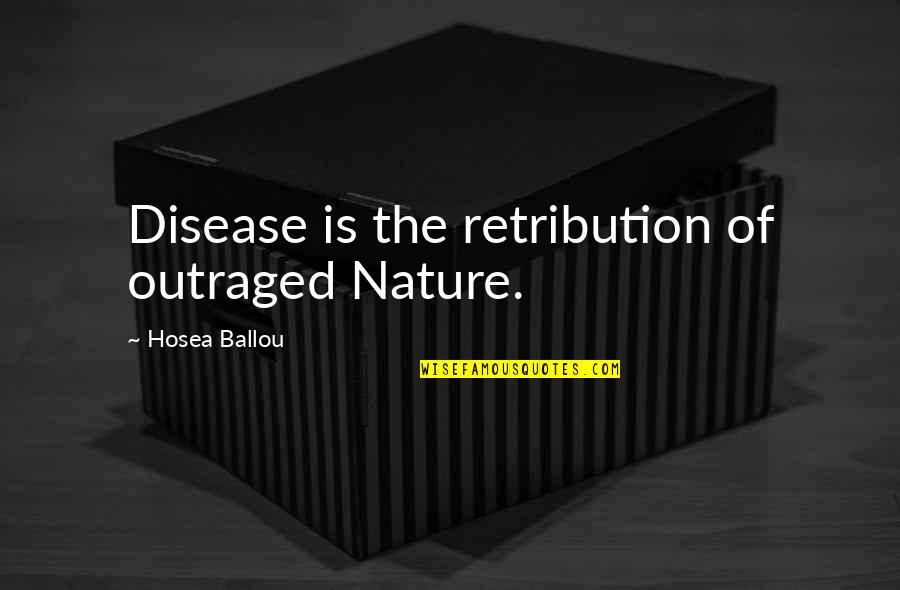 Retribution Quotes By Hosea Ballou: Disease is the retribution of outraged Nature.