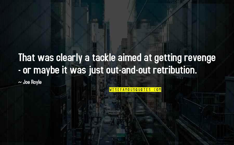 Retribution Quotes By Joe Royle: That was clearly a tackle aimed at getting
