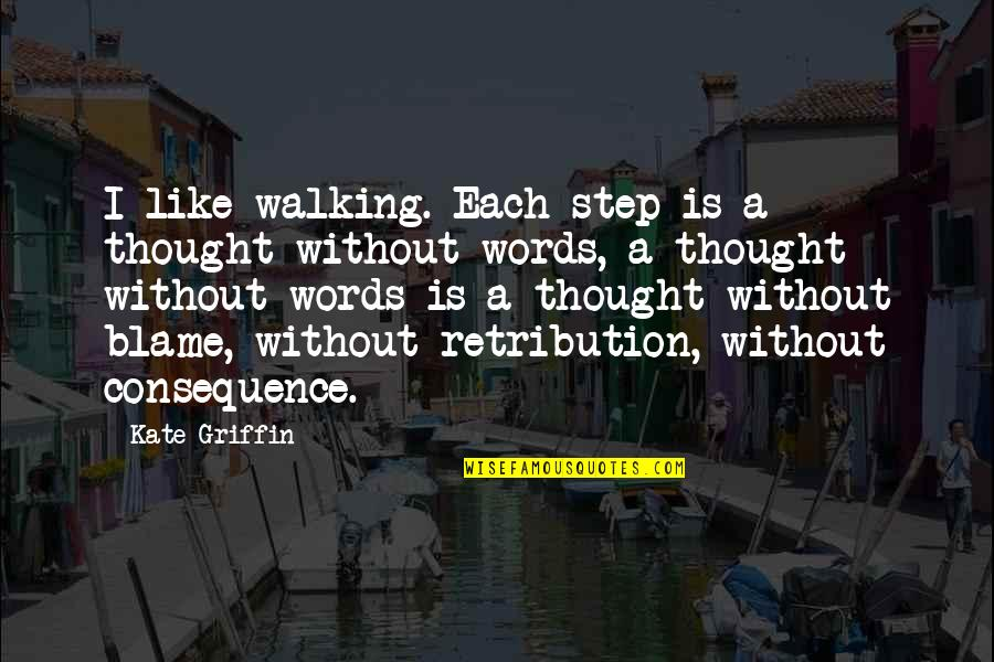 Retribution Quotes By Kate Griffin: I like walking. Each step is a thought