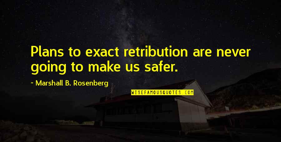 Retribution Quotes By Marshall B. Rosenberg: Plans to exact retribution are never going to