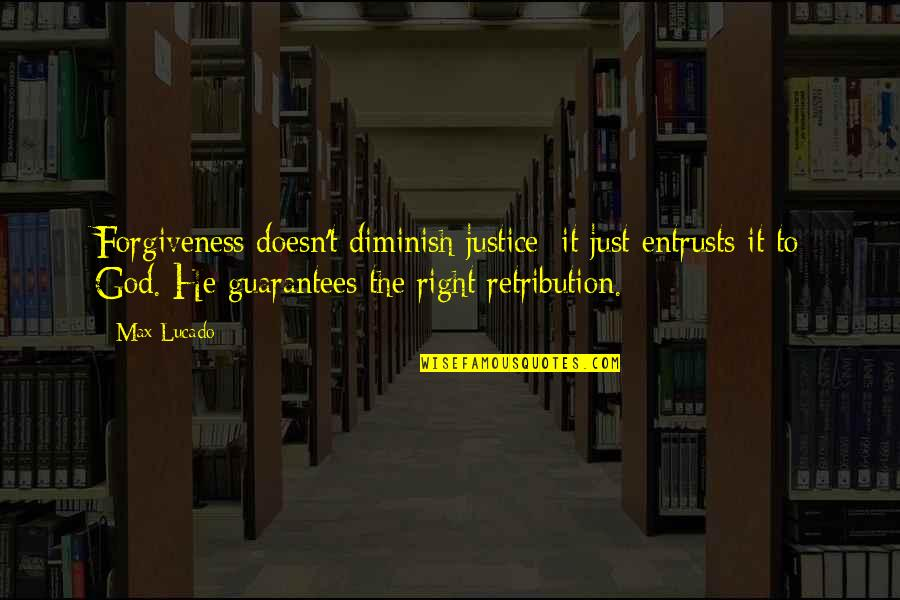 Retribution Quotes By Max Lucado: Forgiveness doesn't diminish justice; it just entrusts it