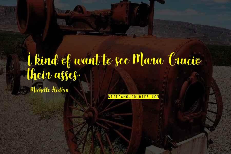 Retribution Quotes By Michelle Hodkin: I kind of want to see Mara Crucio