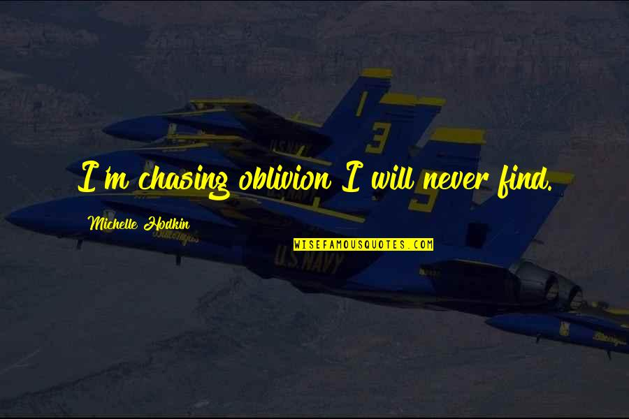 Retribution Quotes By Michelle Hodkin: I'm chasing oblivion I will never find.
