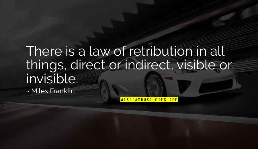 Retribution Quotes By Miles Franklin: There is a law of retribution in all