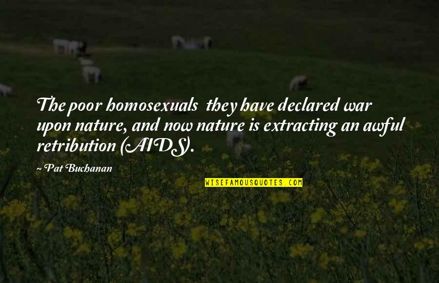 Retribution Quotes By Pat Buchanan: The poor homosexuals they have declared war upon
