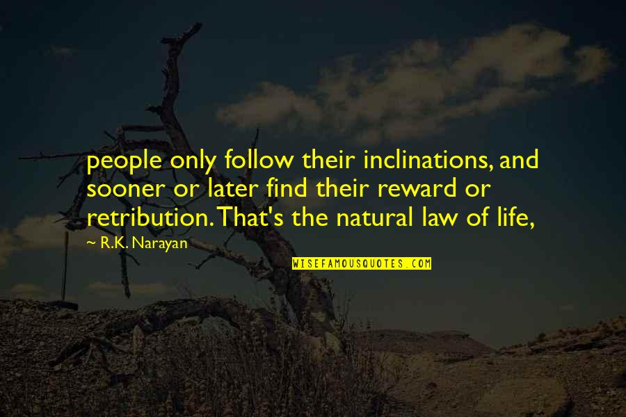 Retribution Quotes By R.K. Narayan: people only follow their inclinations, and sooner or