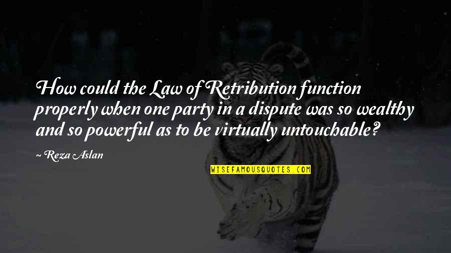 Retribution Quotes By Reza Aslan: How could the Law of Retribution function properly