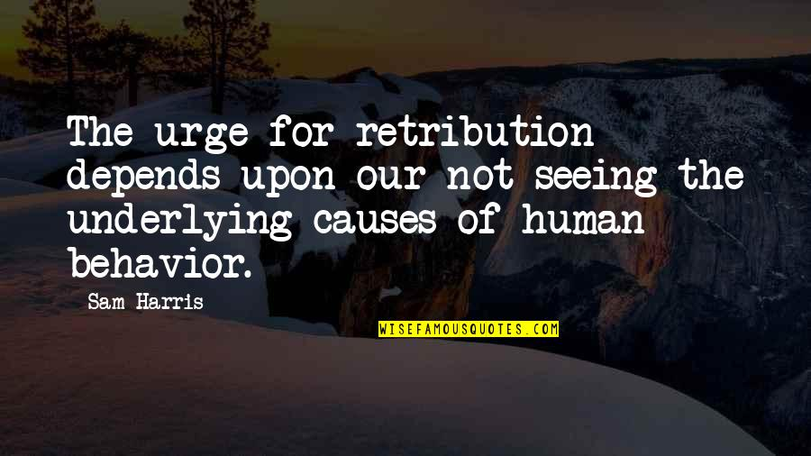 Retribution Quotes By Sam Harris: The urge for retribution depends upon our not