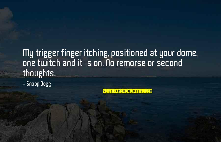 Retribution Quotes By Snoop Dogg: My trigger finger itching, positioned at your dome,