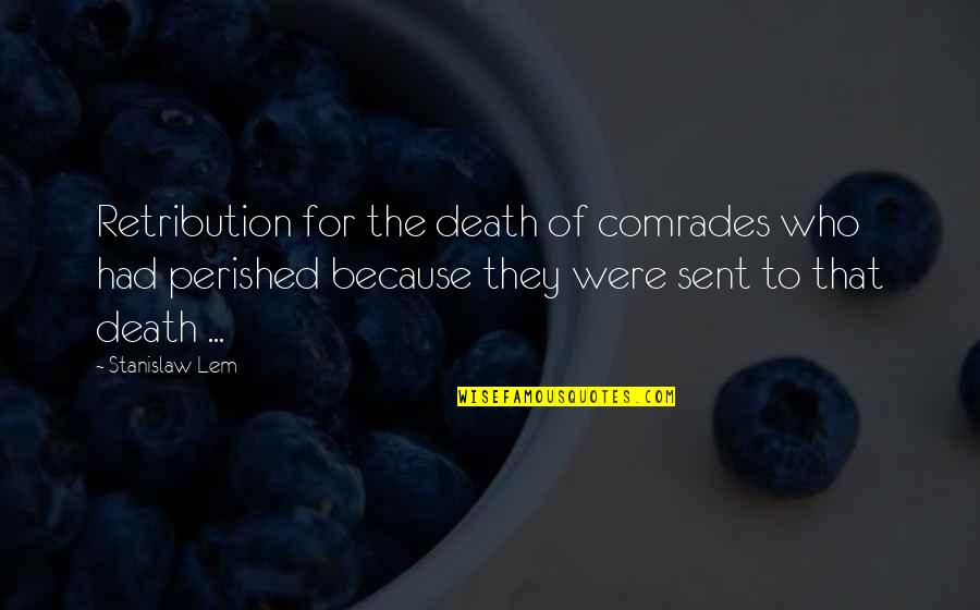 Retribution Quotes By Stanislaw Lem: Retribution for the death of comrades who had