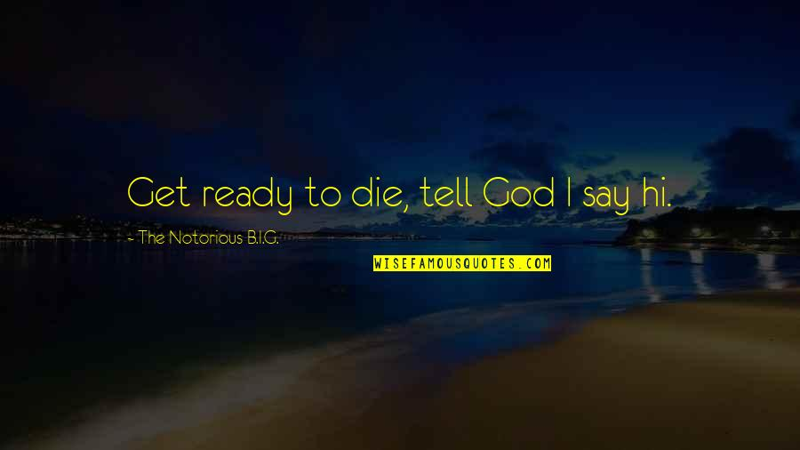 Retribution Quotes By The Notorious B.I.G.: Get ready to die, tell God I say