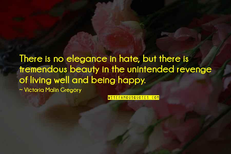 Retribution Quotes By Victoria Malin Gregory: There is no elegance in hate, but there