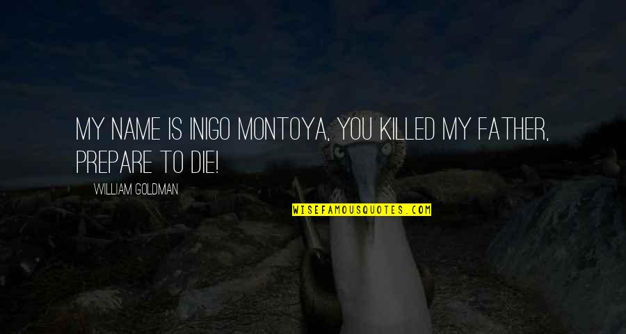 Retribution Quotes By William Goldman: My name is Inigo Montoya, you killed my