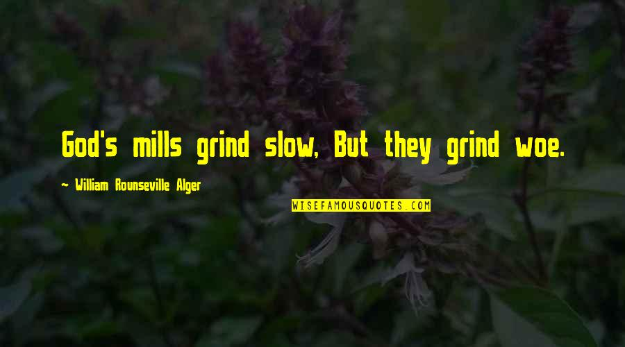 Retribution Quotes By William Rounseville Alger: God's mills grind slow, But they grind woe.