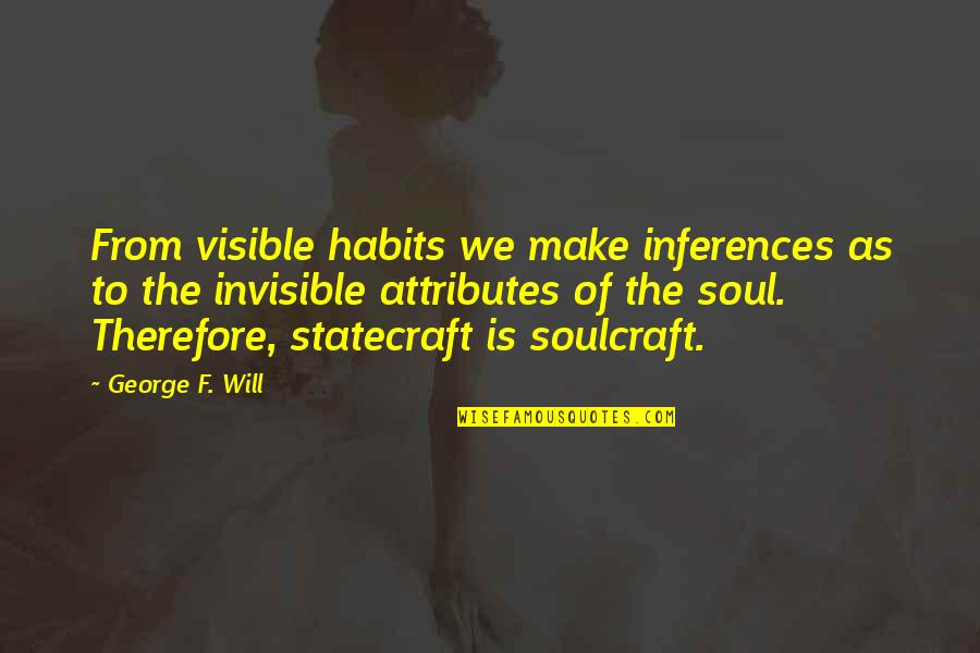 Retrograding Quotes By George F. Will: From visible habits we make inferences as to