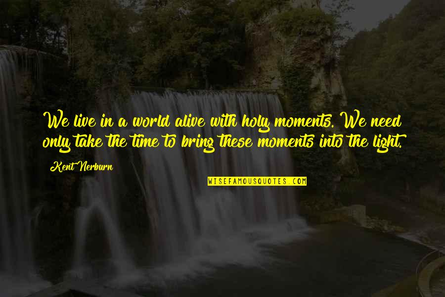 Retrograding Quotes By Kent Nerburn: We live in a world alive with holy