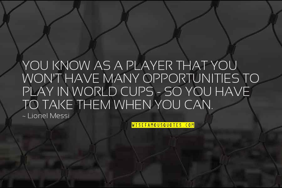 Retrograding Quotes By Lionel Messi: YOU KNOW AS A PLAYER THAT YOU WON'T