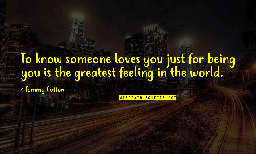 Return Of The Native Thomasin Quotes By Tommy Cotton: To know someone loves you just for being