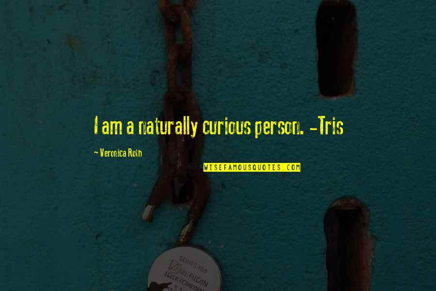 Return Of The Native Thomasin Quotes By Veronica Roth: I am a naturally curious person. -Tris