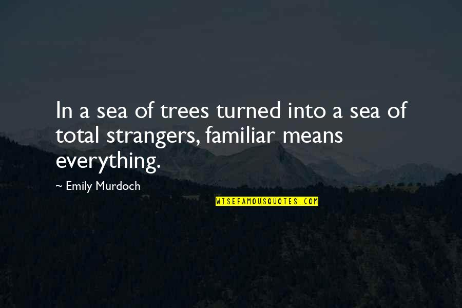 Return The Slab Quotes By Emily Murdoch: In a sea of trees turned into a