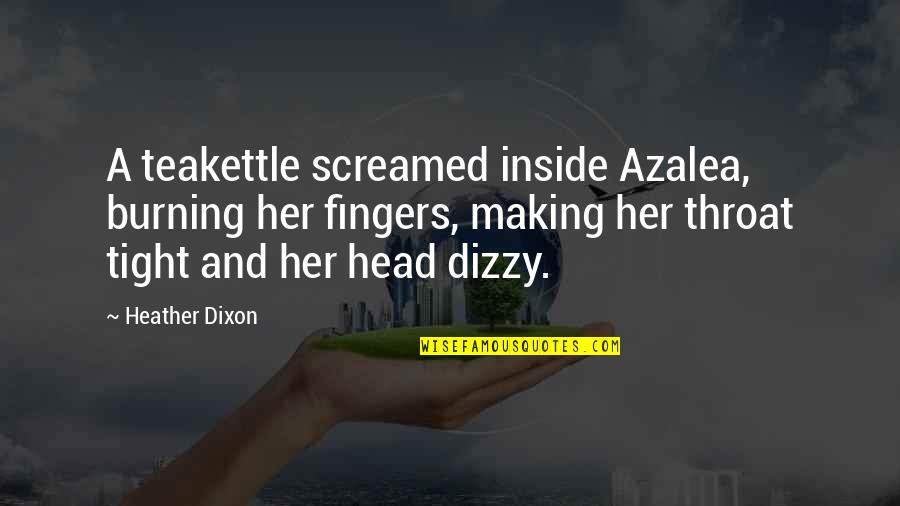 Return The Slab Quotes By Heather Dixon: A teakettle screamed inside Azalea, burning her fingers,