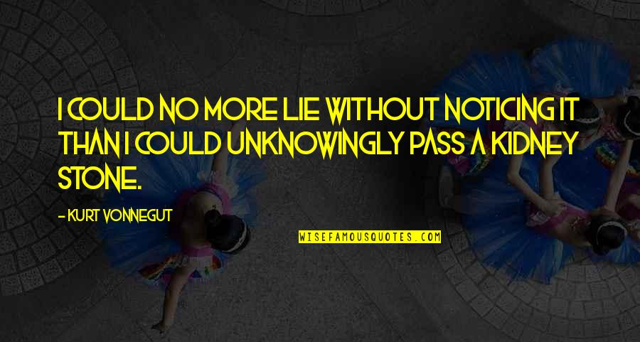 Return The Slab Quotes By Kurt Vonnegut: I could no more lie without noticing it