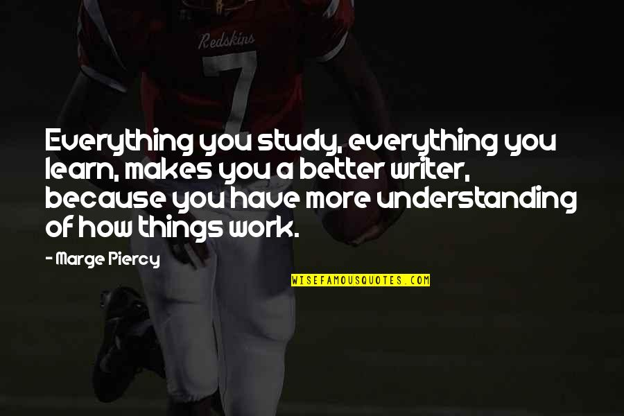 Reuniting Sister Quotes By Marge Piercy: Everything you study, everything you learn, makes you