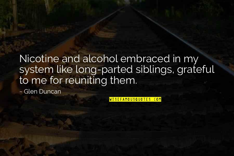 Reuniting With Ex Quotes By Glen Duncan: Nicotine and alcohol embraced in my system like